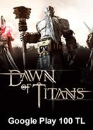 Dawn Of Titans Google Play 100 TL Bakiye